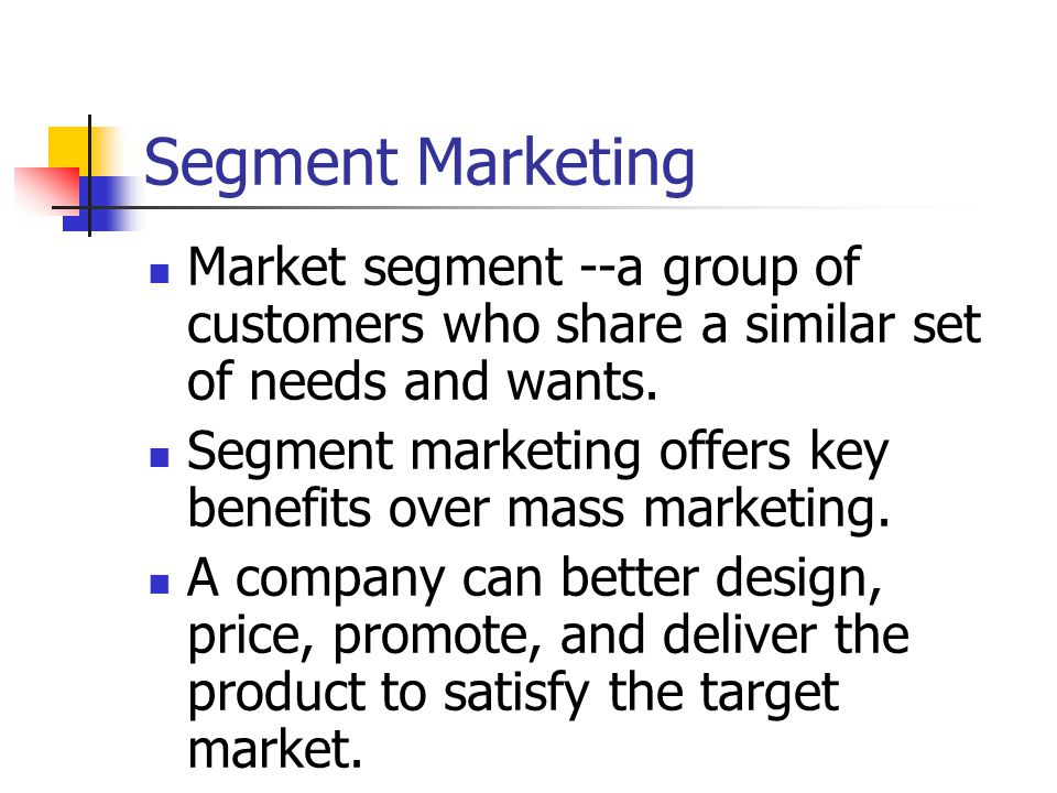 Segment Marketing Market segment --a group of customers who share a similar set of needs and wants.