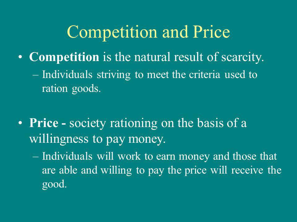 Competition and Price Competition is the natural result of scarcity.