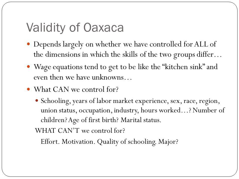 Validity of Oaxaca Depends largely on whether we have controlled for ALL of the dimensions in which the skills of the two groups differ…