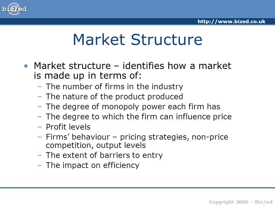 Market Structure Market structure – identifies how a market is made up in terms of: The number of firms in the industry.