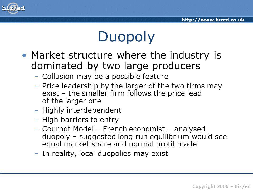 Duopoly Market structure where the industry is dominated by two large producers. Collusion may be a possible feature.