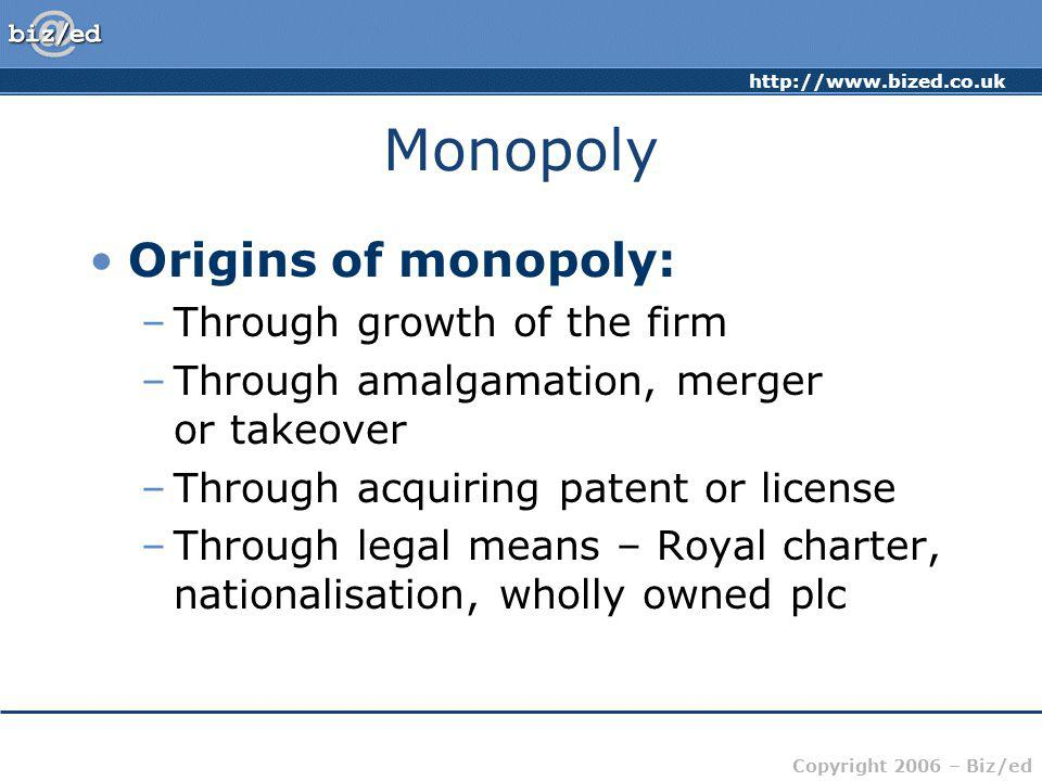 Monopoly Origins of monopoly: Through growth of the firm
