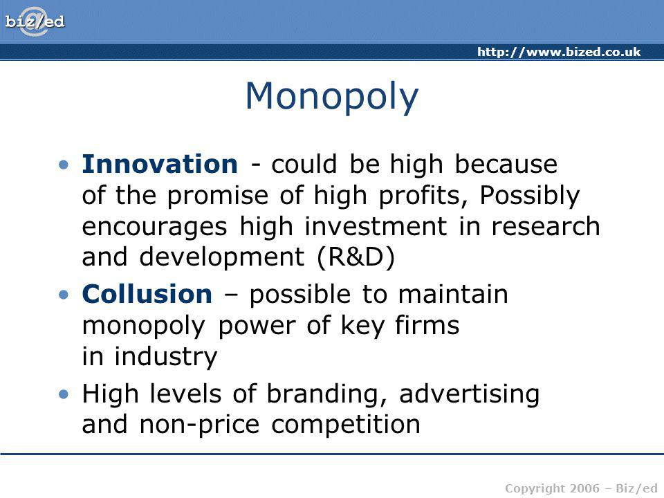 Monopoly Innovation - could be high because of the promise of high profits, Possibly encourages high investment in research and development (R&D)