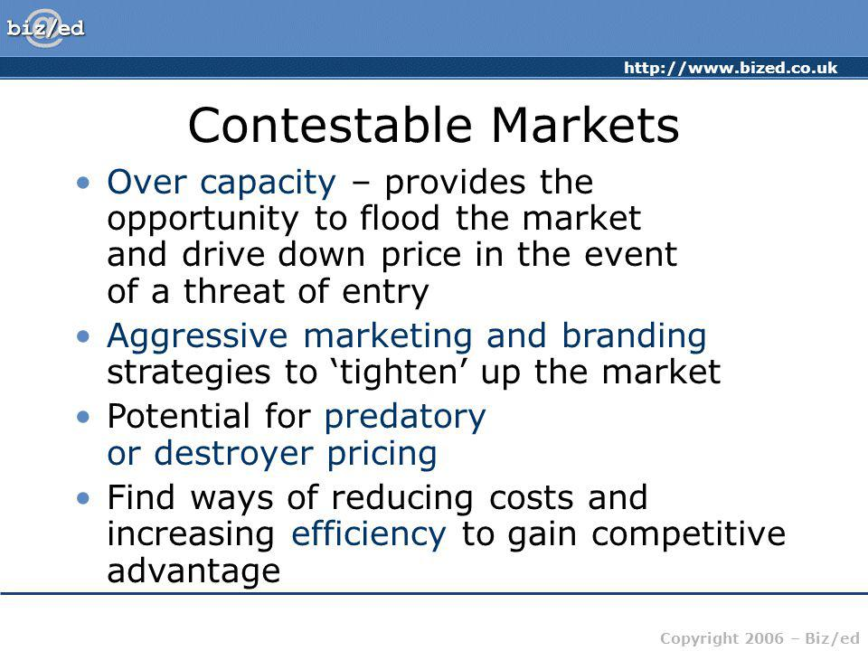 Contestable Markets Over capacity – provides the opportunity to flood the market and drive down price in the event of a threat of entry.