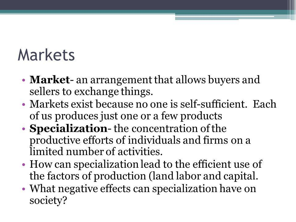 Markets Market- an arrangement that allows buyers and sellers to exchange things.
