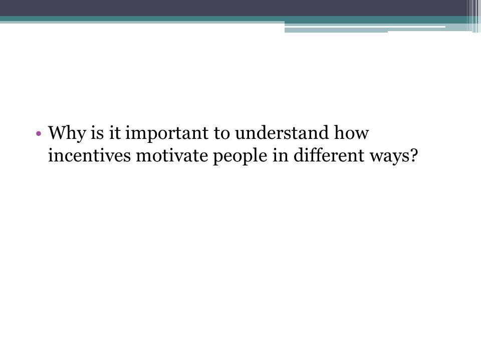 Why is it important to understand how incentives motivate people in different ways
