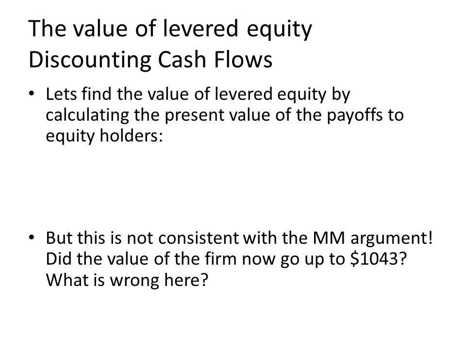 The value of levered equity Discounting Cash Flows