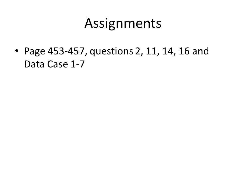 Assignments Page 453-457, questions 2, 11, 14, 16 and Data Case 1-7