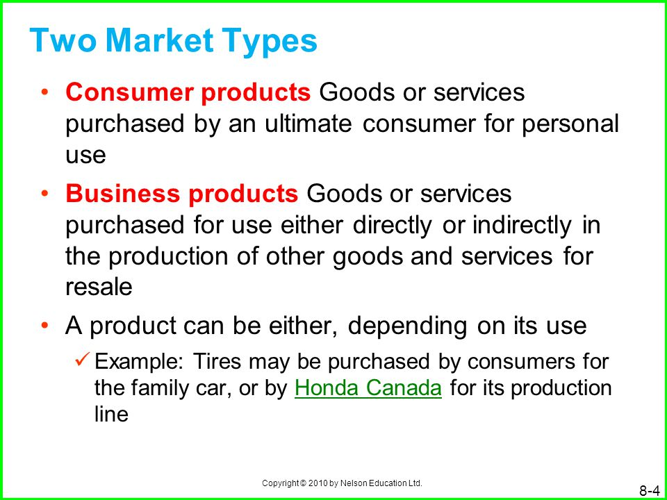 Two Market Types Consumer products Goods or services purchased by an ultimate consumer for personal use.