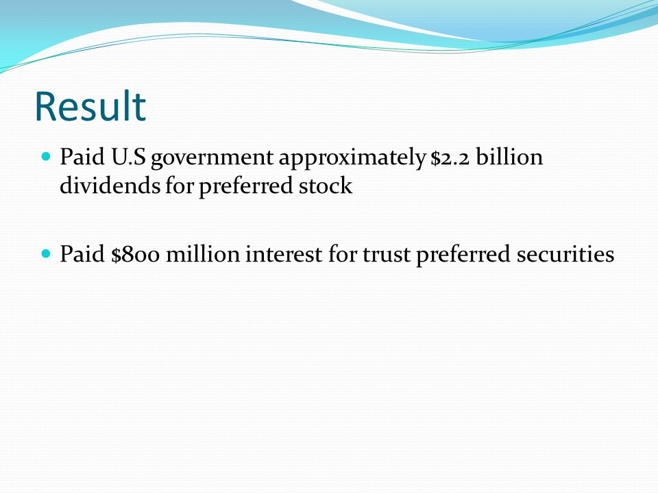 Result Paid U.S government approximately $2.2 billion dividends for preferred stock.