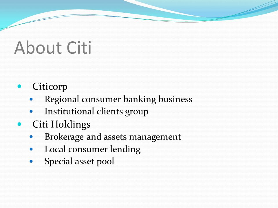 About Citi Citicorp Citi Holdings Regional consumer banking business