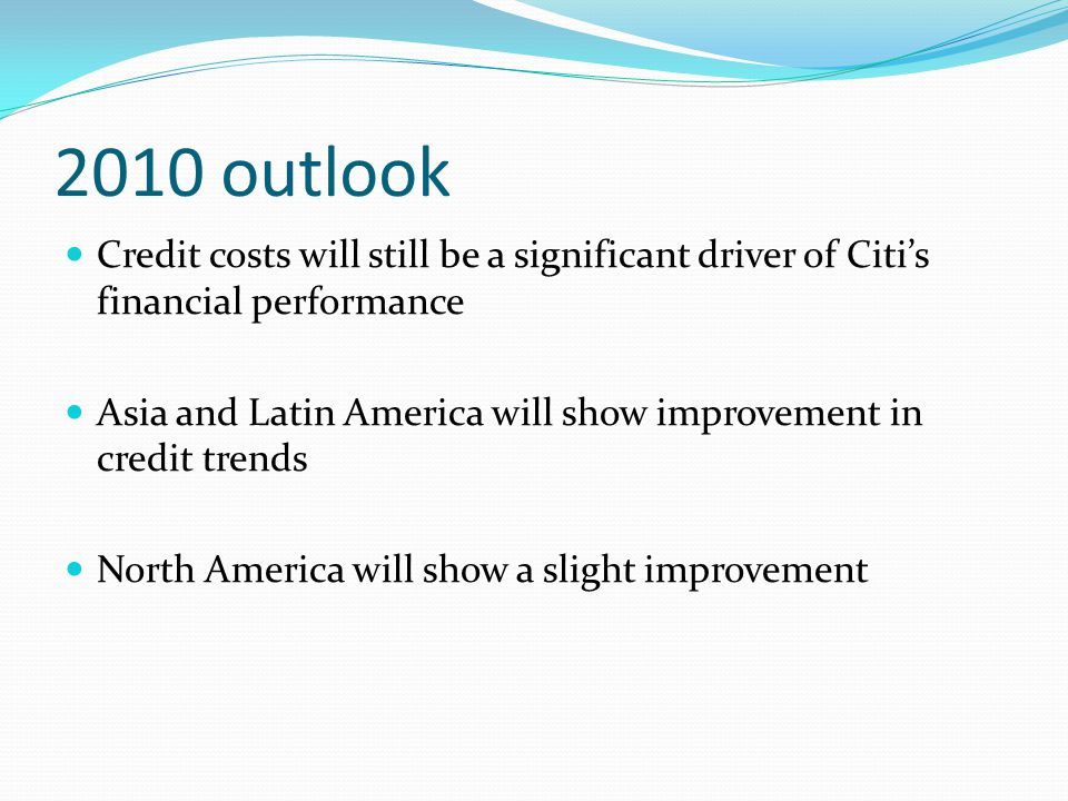 2010 outlook Credit costs will still be a significant driver of Citi's financial performance.