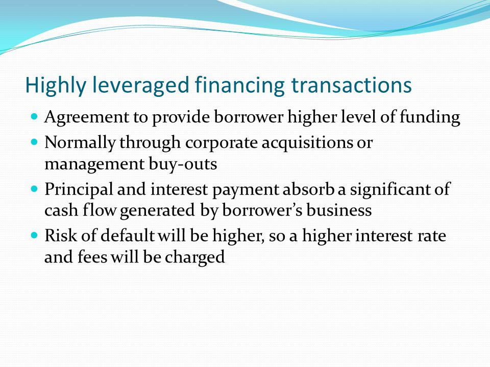 Highly leveraged financing transactions
