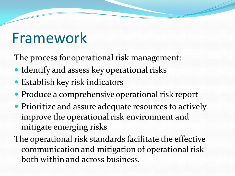 Framework The process for operational risk management: