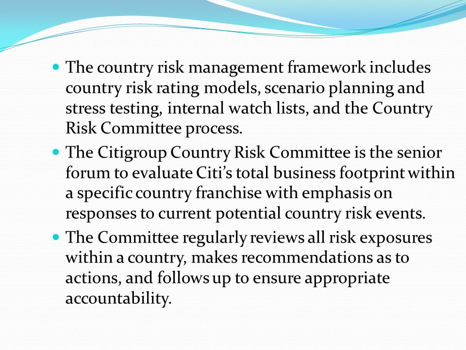 The country risk management framework includes country risk rating models, scenario planning and stress testing, internal watch lists, and the Country Risk Committee process.