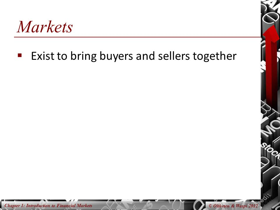 Markets Exist to bring buyers and sellers together
