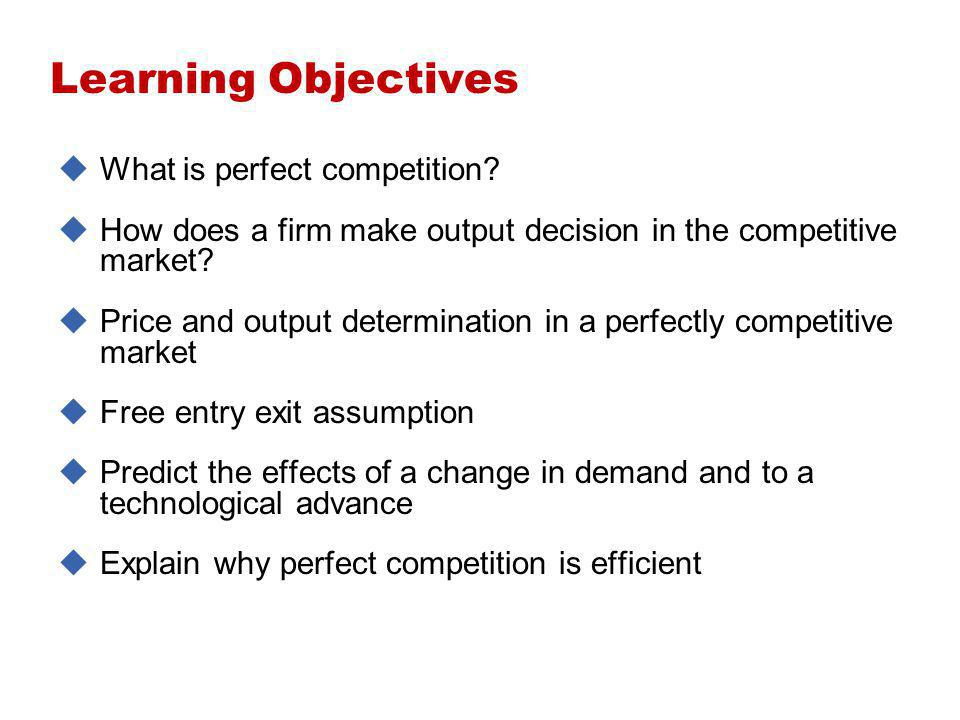 Learning Objectives What is perfect competition