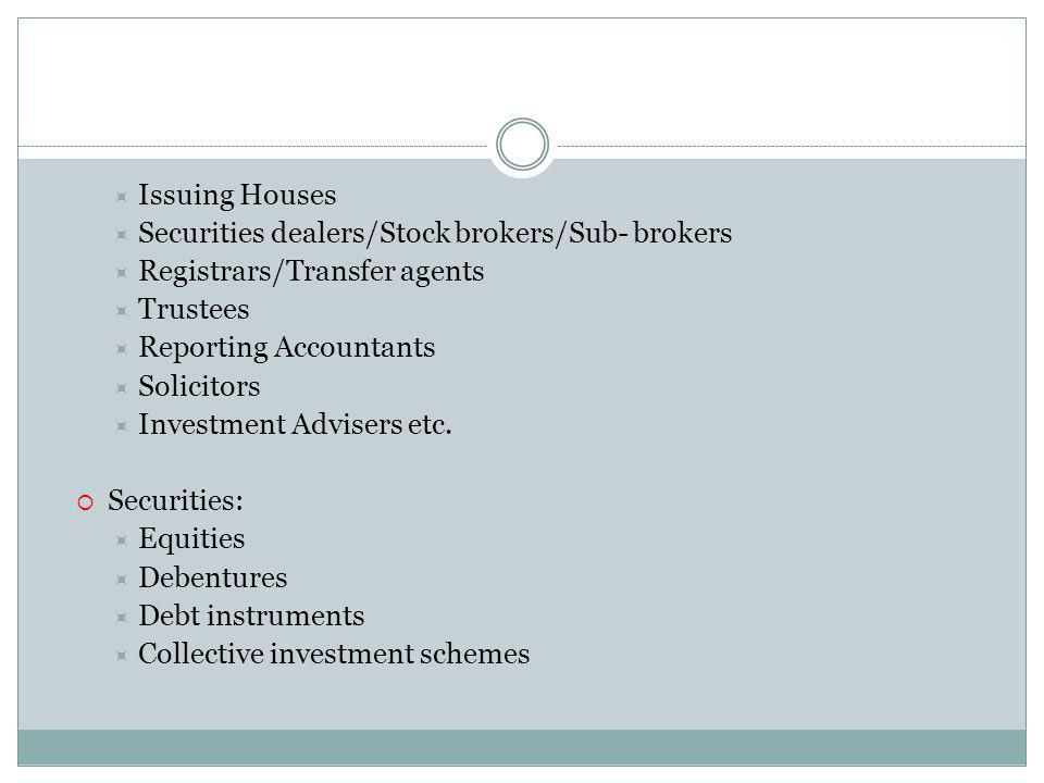 Issuing Houses Securities dealers/Stock brokers/Sub- brokers. Registrars/Transfer agents. Trustees.
