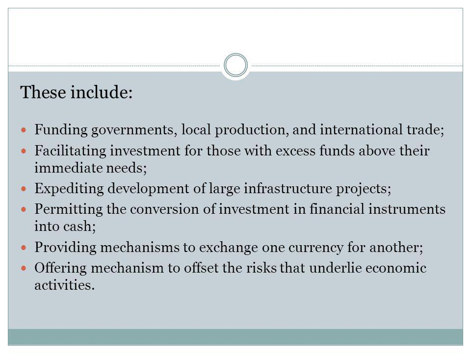 These include: Funding governments, local production, and international trade;