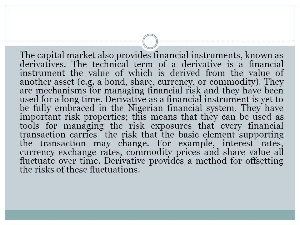 The capital market also provides financial instruments, known as derivatives.