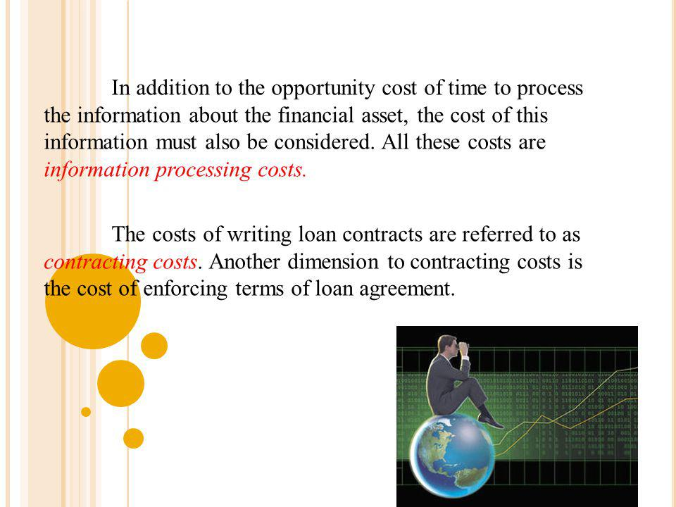 In addition to the opportunity cost of time to process the information about the financial asset, the cost of this information must also be considered. All these costs are information processing costs.