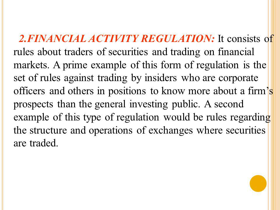 2.FINANCIAL ACTIVITY REGULATION: It consists of rules about traders of securities and trading on financial markets.