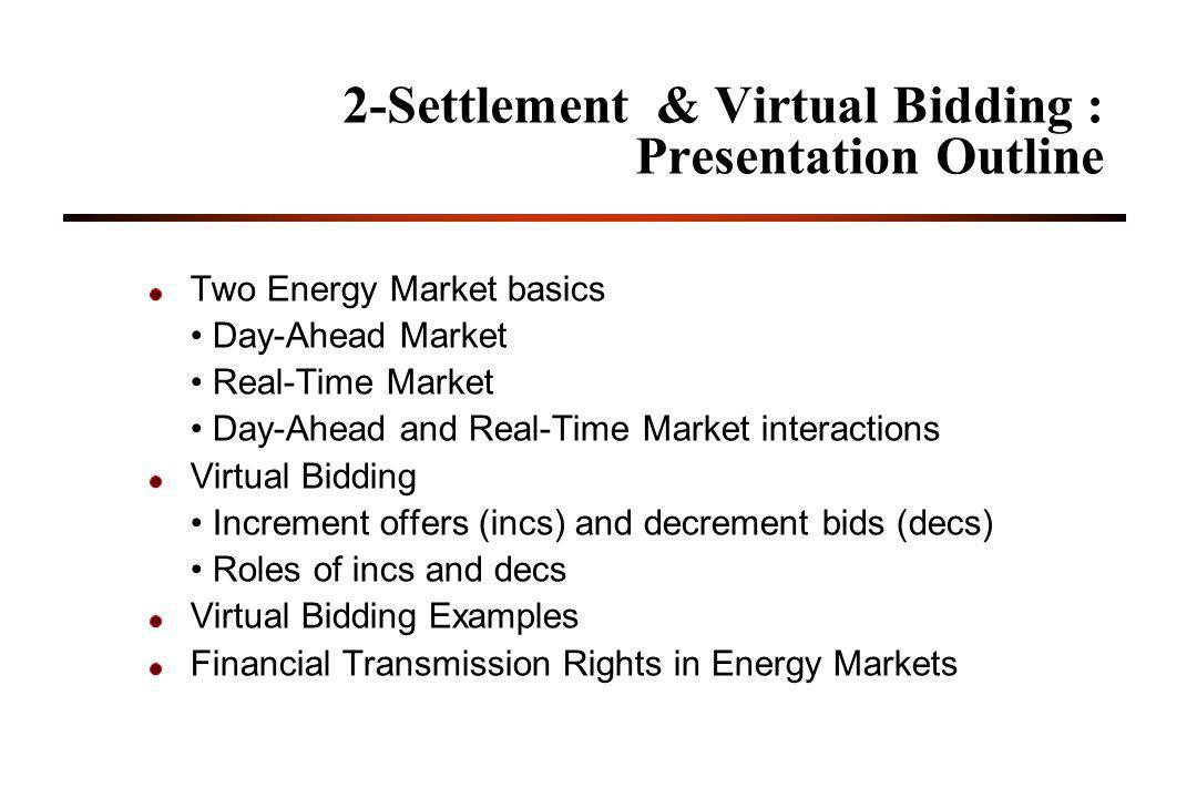 2-Settlement & Virtual Bidding : Presentation Outline