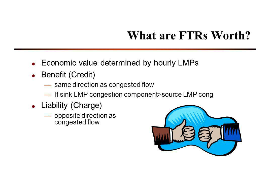 What are FTRs Worth Economic value determined by hourly LMPs
