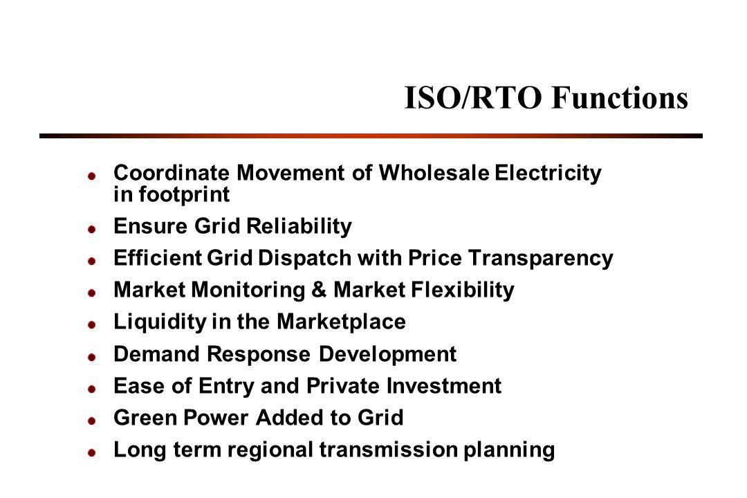 ISO/RTO Functions Coordinate Movement of Wholesale Electricity in footprint. Ensure Grid Reliability.