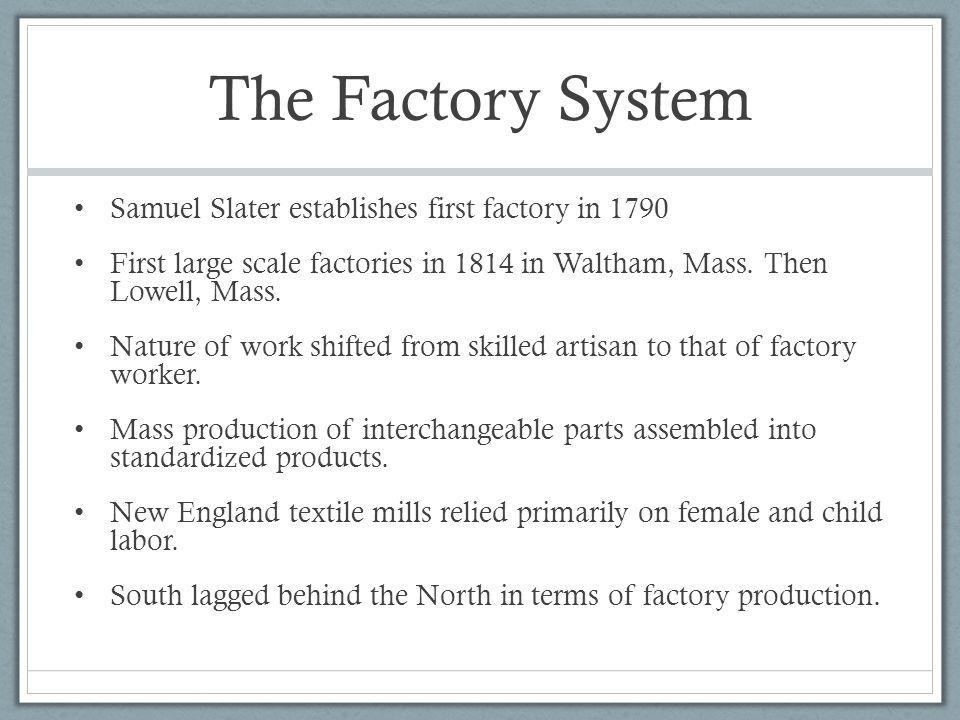 The Factory System Samuel Slater establishes first factory in 1790