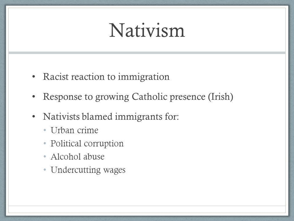 Nativism Racist reaction to immigration
