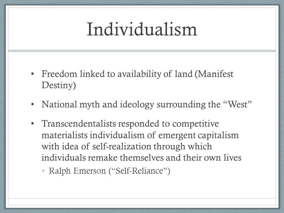 Individualism Freedom linked to availability of land (Manifest Destiny) National myth and ideology surrounding the West