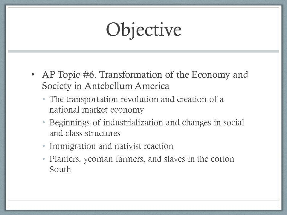Objective AP Topic #6. Transformation of the Economy and Society in Antebellum America.