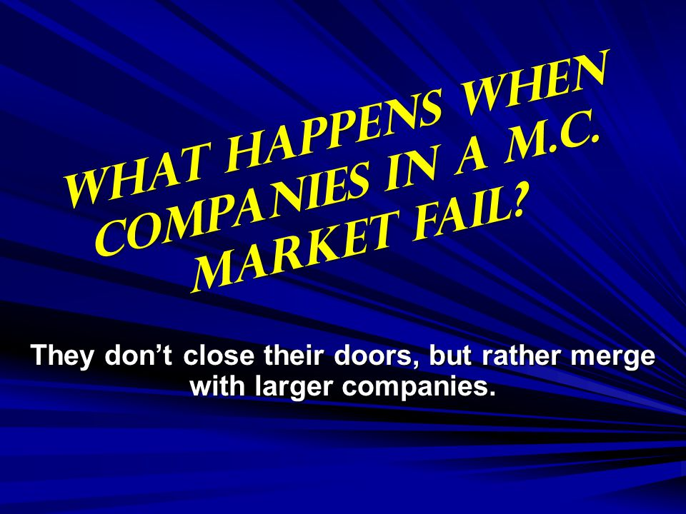 WHAT HAPPENS WHEN COMPANIES IN A M.C. MARKET FAIL