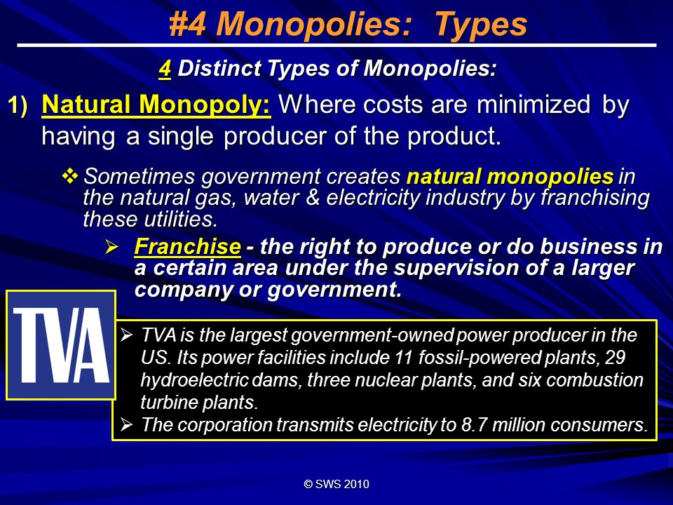 #4 Monopolies: Types 4 Distinct Types of Monopolies: Natural Monopoly: Where costs are minimized by having a single producer of the product.
