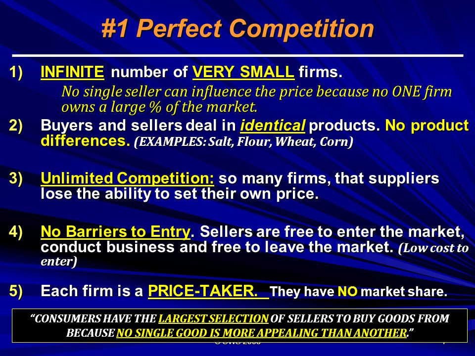 #1 Perfect Competition INFINITE number of VERY SMALL firms.