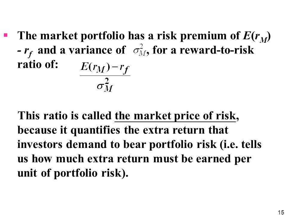 The market portfolio has a risk premium of E(rM) - rf and a variance of , for a reward-to-risk ratio of: