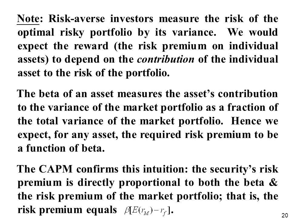 Note: Risk-averse investors measure the risk of the optimal risky portfolio by its variance. We would expect the reward (the risk premium on individual assets) to depend on the contribution of the individual asset to the risk of the portfolio.