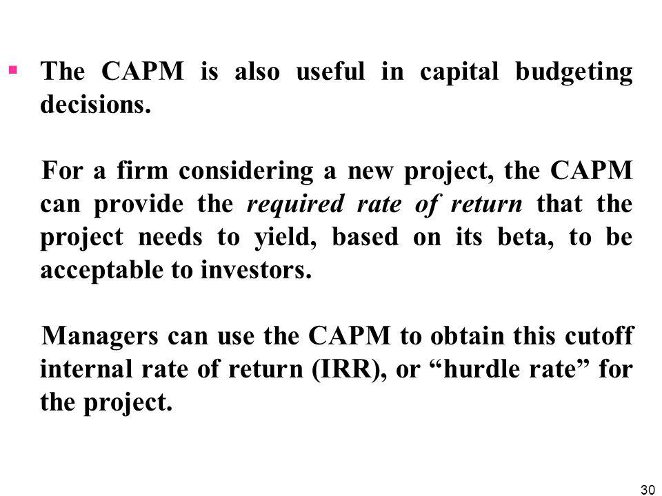 The CAPM is also useful in capital budgeting decisions.