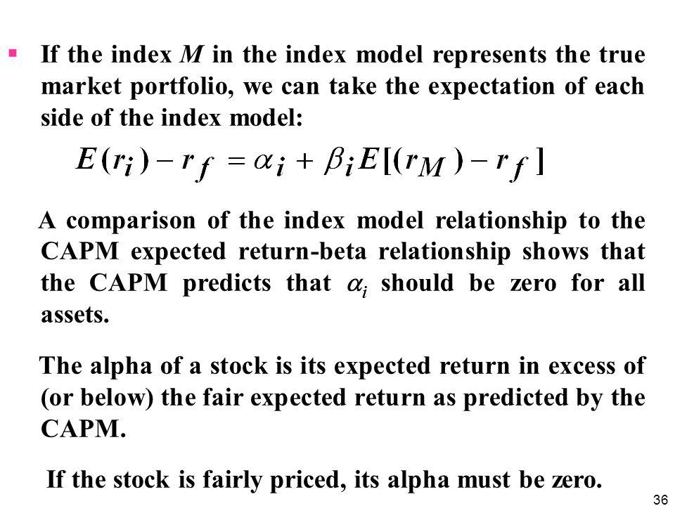 If the index M in the index model represents the true market portfolio, we can take the expectation of each side of the index model: