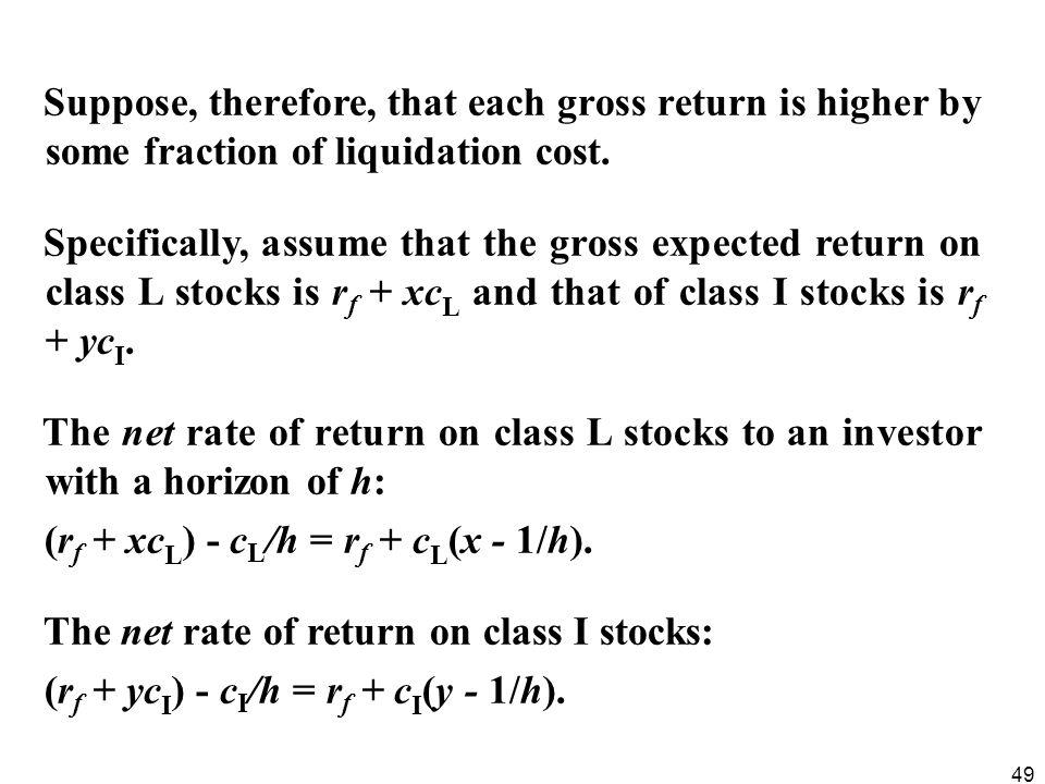 Suppose, therefore, that each gross return is higher by some fraction of liquidation cost.