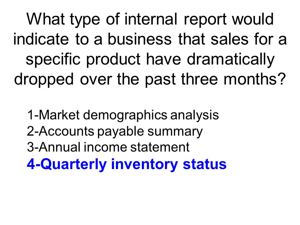 What type of internal report would indicate to a business that sales for a specific product have dramatically dropped over the past three months
