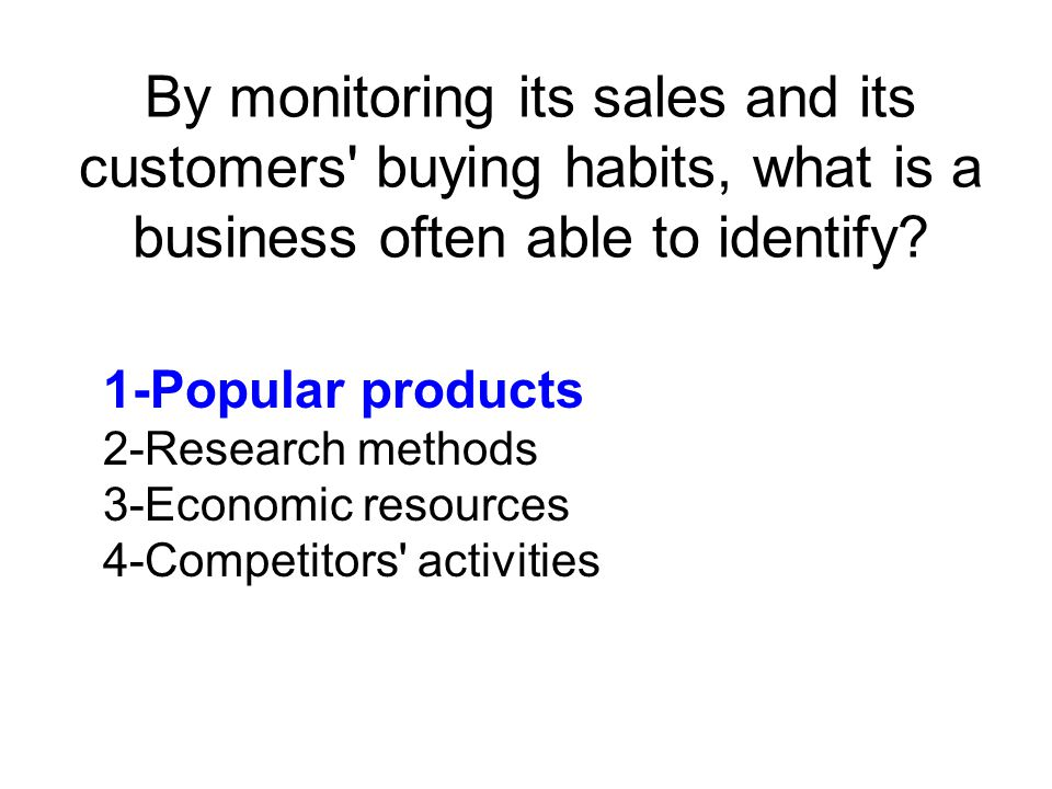 By monitoring its sales and its customers buying habits, what is a business often able to identify