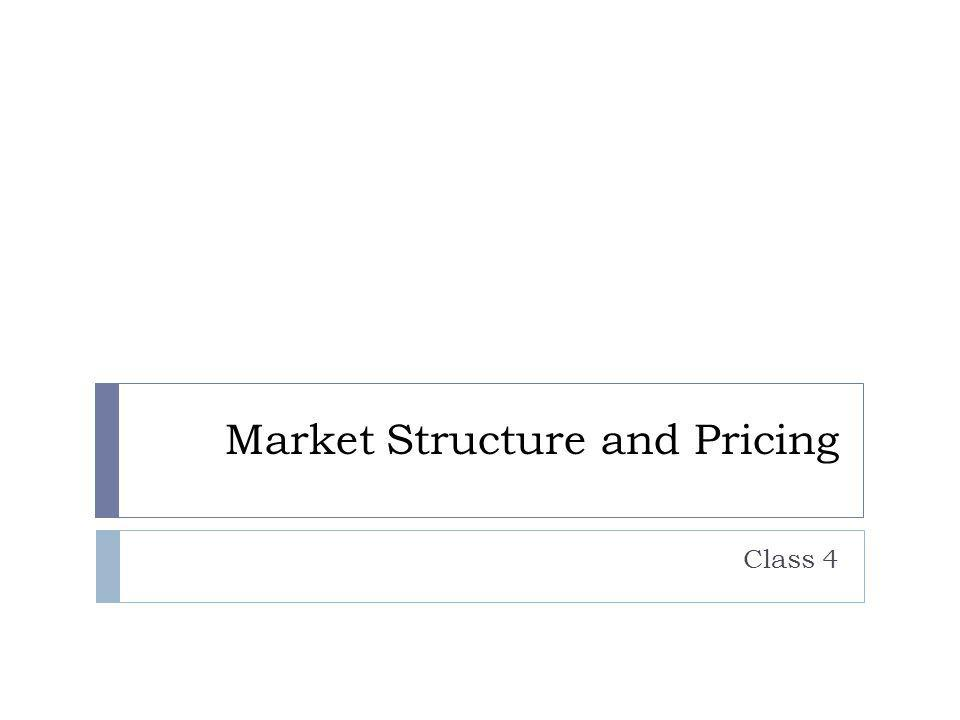 market structures and pricing Free essay: the rigidly of a given market structure will correspondingly have a significant impact on output levels and the potential for economies of scale.