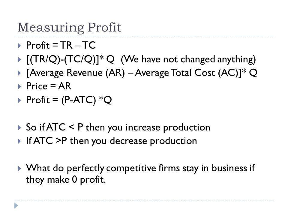 Measuring Profit Profit = TR – TC