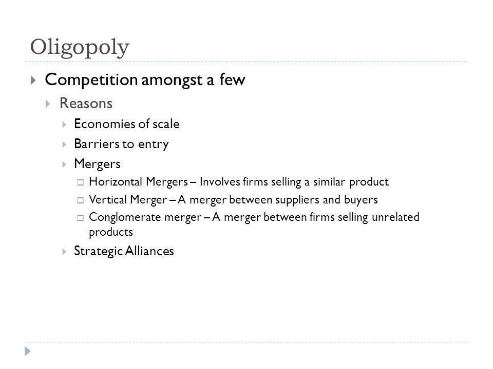 Oligopoly Competition amongst a few Reasons Economies of scale