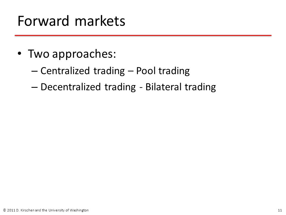 Forward markets Two approaches: Centralized trading – Pool trading