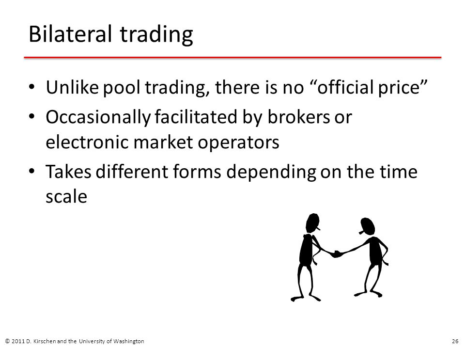 Bilateral trading Unlike pool trading, there is no official price