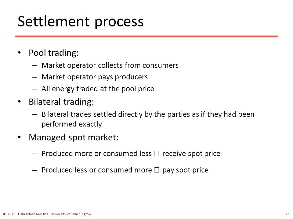 Settlement process Pool trading: Bilateral trading: