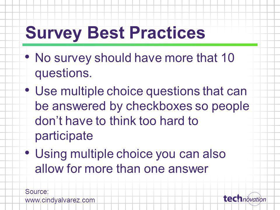 Survey Best Practices No survey should have more that 10 questions.